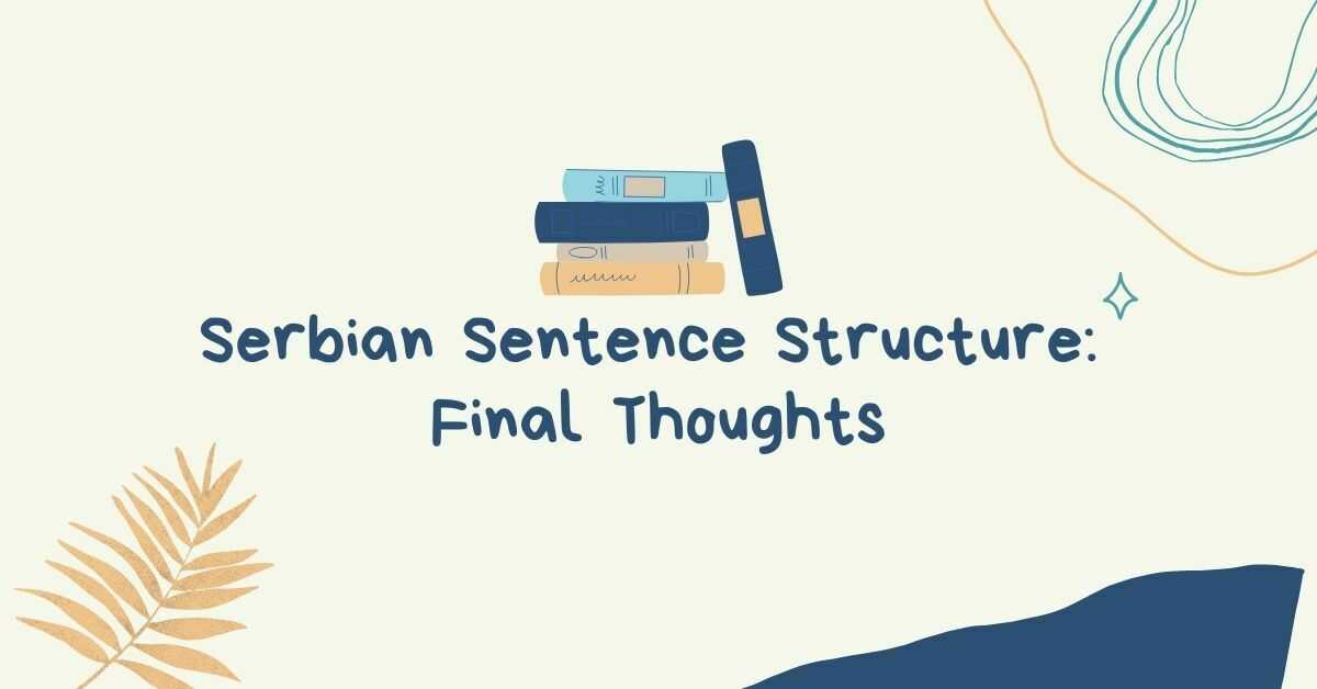 Serbian Sentence Structure: Final Thoughts