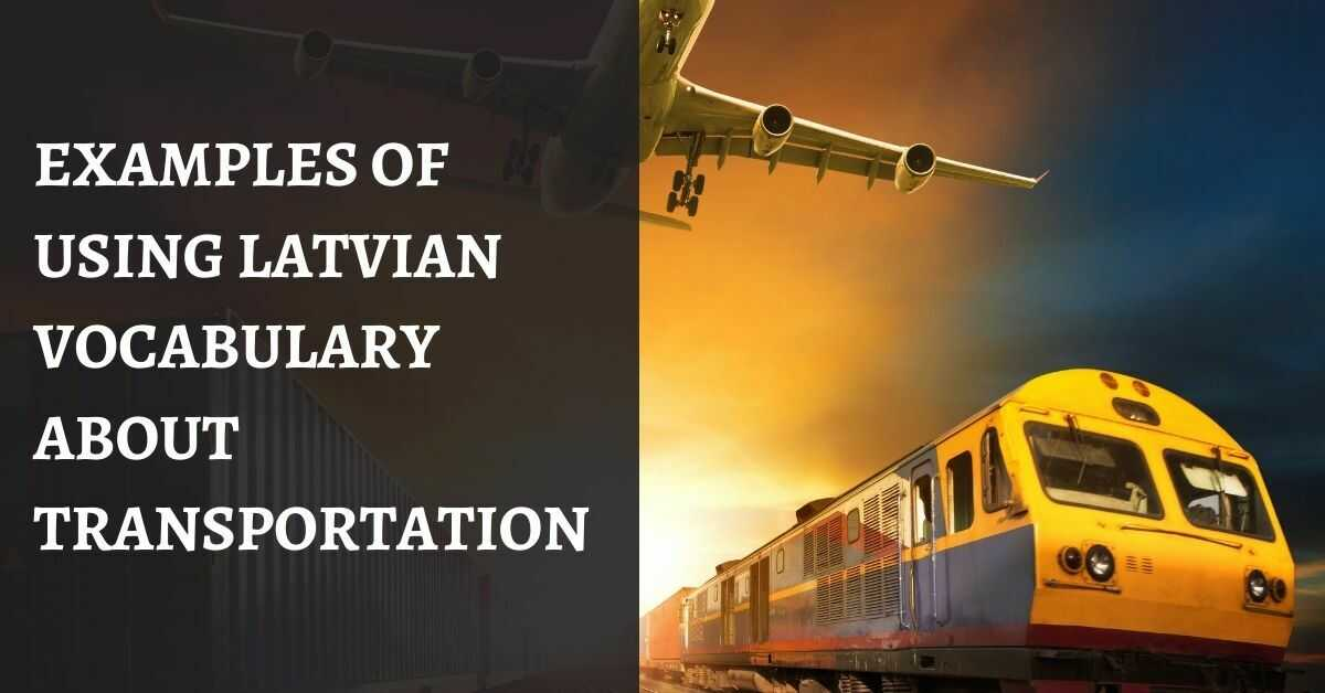 Examples Of Using Latvian Vocabulary About Transportation