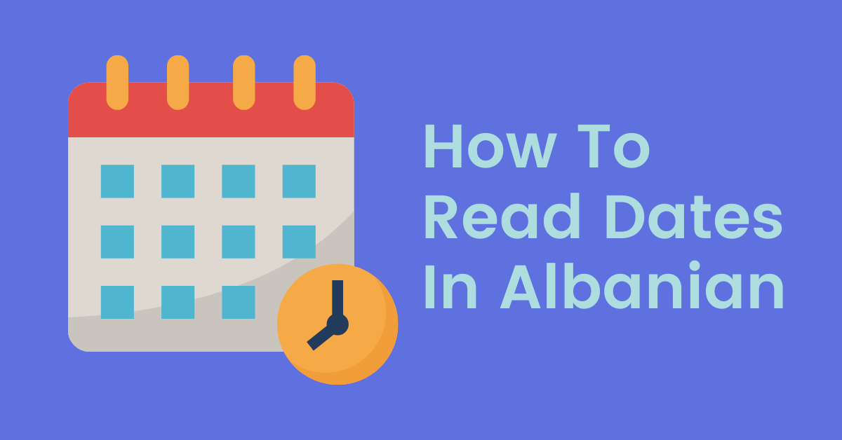 How To Read Dates In Albanian