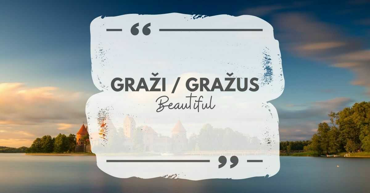 The most common and the easiest way to say beautiful in Lithuanian is graži or gražus