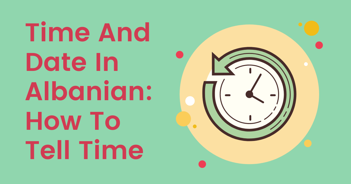 Time And Date In Albanian: How To Tell Time