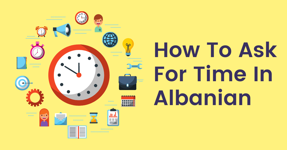 Time And Date In Albanian: How To Ask For Time