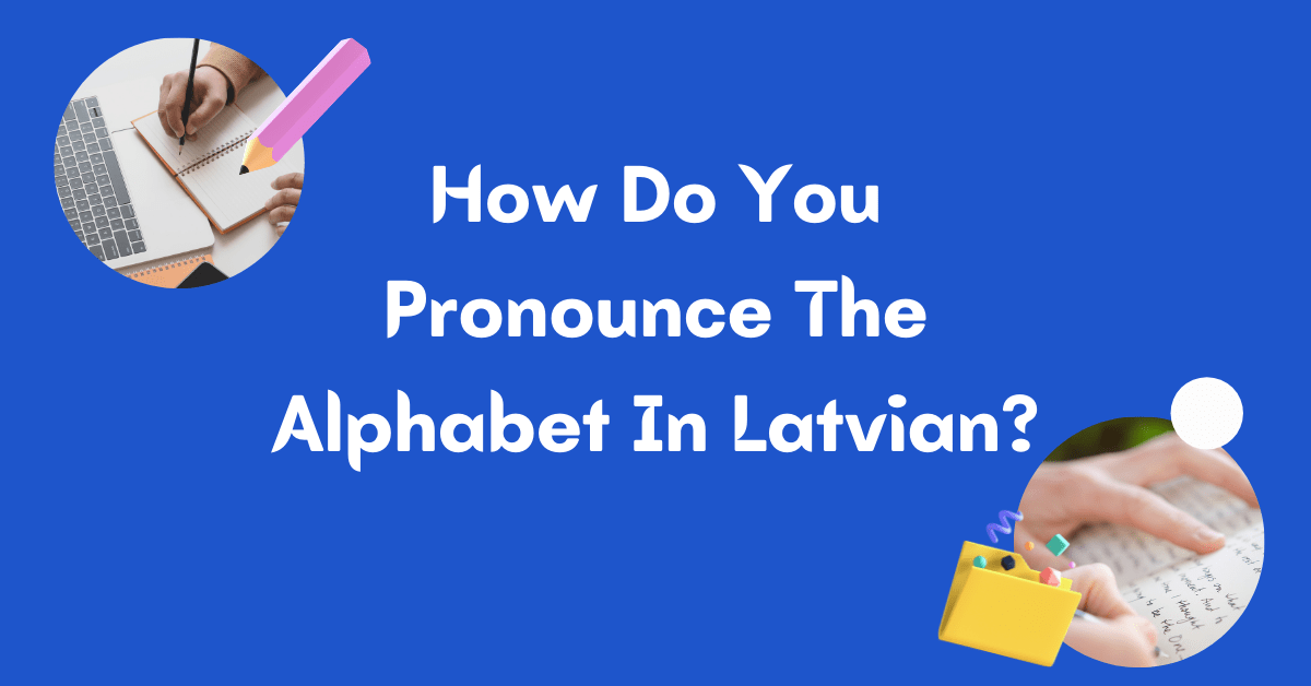 How Do You Pronounce The Alphabet In Latvian? - Latvian Alphabet And Spelling