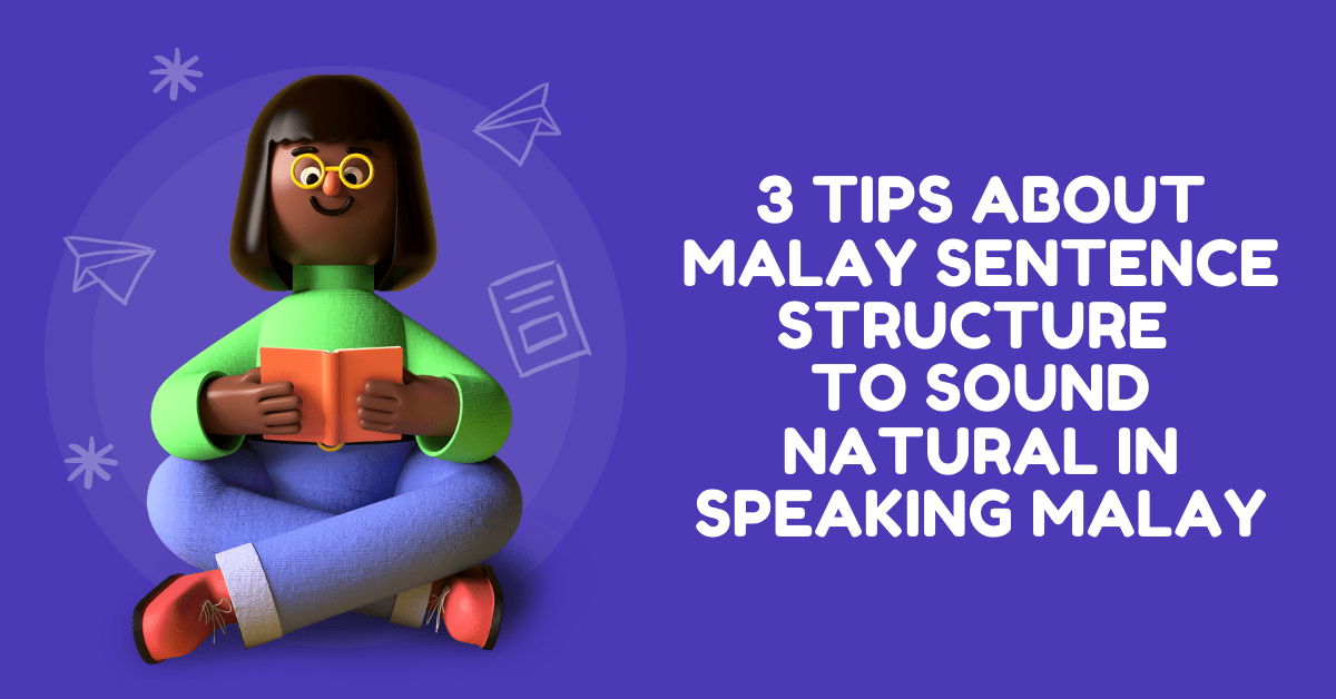 3 Tips About Malay Sentence Structure To Sound Natural In Speaking Malay