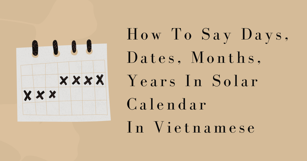 How To Say Days, Dates, Months, Years In Solar Calendar In Vietnamese
